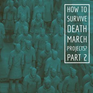 How to survive Death March Projects Part 2