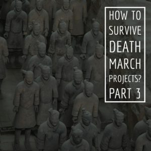 How to survive Death March Projects Part-3